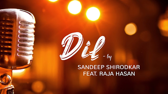 Dil Song Lyrics - Sandeep Shirodkar, Raja Hassan | Latest Hindi Song