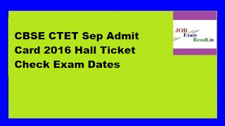 CBSE CTET Sep Admit Card 2016 Hall Ticket Check Exam Dates
