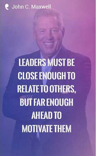 Leaders must be close enough to relate to others, but far enough ahead to motivate them. - John C. Maxwell Quote