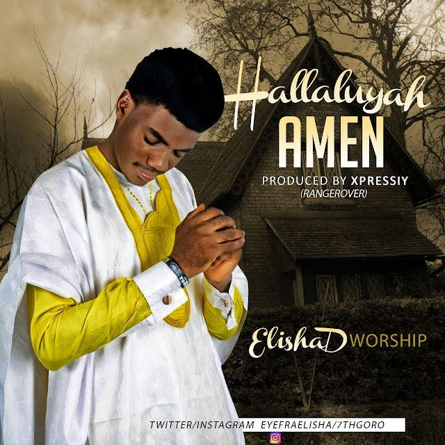 ELISHADWORSHIPPER - HALLELUYA AMEN (MUSIC)