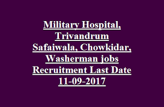 Military Hospital, Trivandrum Safaiwala, Chowkidar, Washerman jobs Recruitment Notification Last Date 11-09-2017