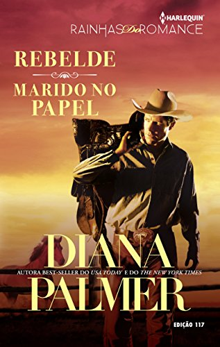 Rebelde e Marido No Papel Harlequin Rainhas do Romance ed. 117 - Diana Palmer