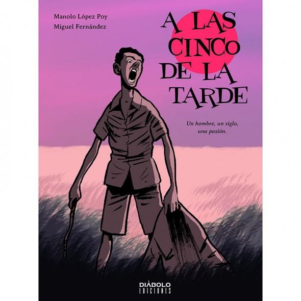 Portada del libro de Diábolo Ediciones A las cinco de la tarde de Manuel López Poy y Miguel Fernández Vázquez