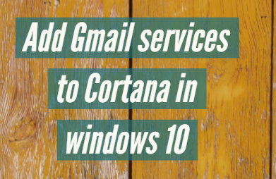 Add Gmail services to Cortana in windows 10