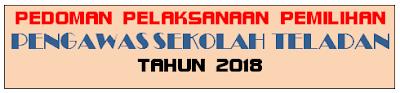 Pedoman Pelaksanaan Pemilihan Pengawas Sekolah Teladan Tahun  Pelajar Indonesia JUKNIS PEMILIHAN PENGAWAS SEKOLAH TELADAN TAHUN 2018
