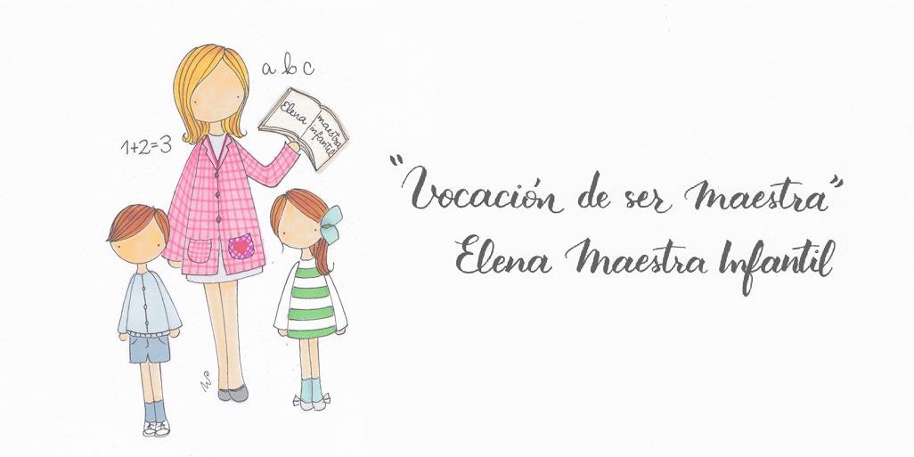 Vocación De Ser Maestra Elena Maestra Infantil