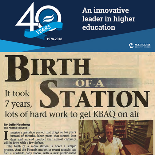 Rio Salado 40th anniversary banner with text: An innovative leader in higher education.  Below, a 1993 clipping from Arizona Republic with headline: Birth of a Station.  It took 7 years, lots of hard work to get KBAQ on air.  By Julie Newberg