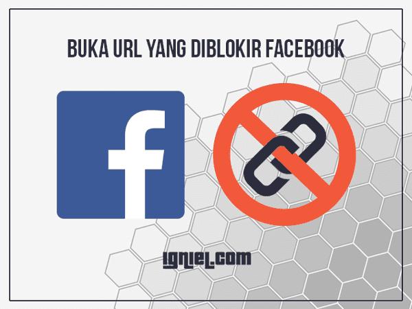 Cara Membuka Link Yang Diblokir Facebook