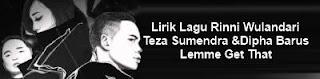 Lirik Lagu Rinni Wulandari ft Teza Sumendra dan Dipha Barus - Lemme Get That