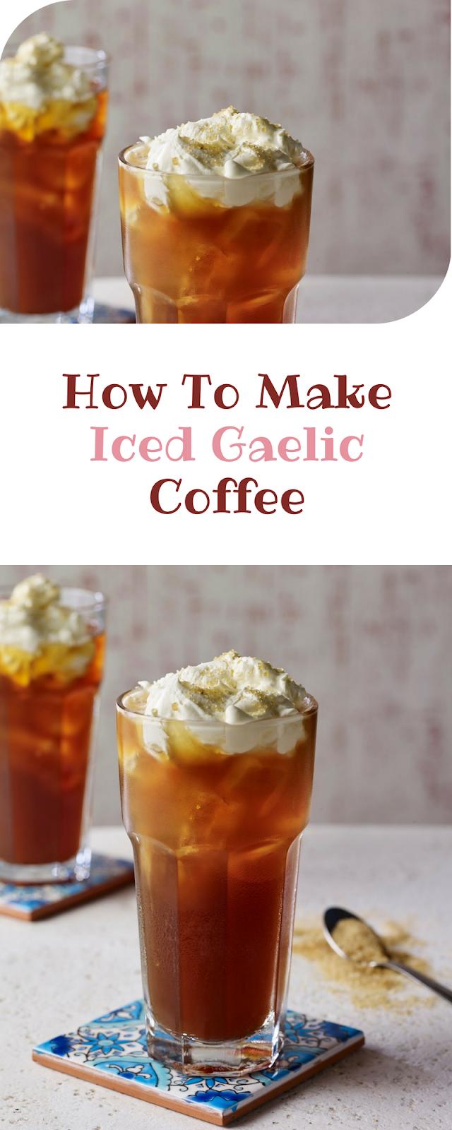 How To Make Iced Gaelic Coffee
