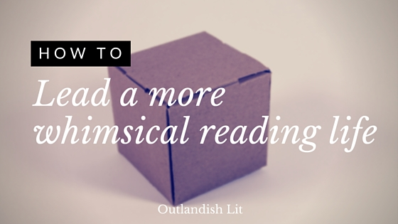 How To Lead A More Whimsical Reading Life :: Outlandish Lit