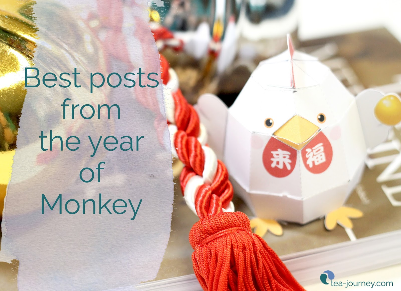 Year of the Monkey had many ups and downs, but here is the best posts from that year. Best luck in the new Lunar New Year of the Rooster, in your life, tea, spiritual life and that you seek creativity everywhere.