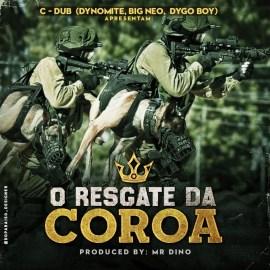 C-Dub (Dynomite, Big Neo, Dygo Boy) - O Resgate Da Coroa (Prod. Mr. Dino)