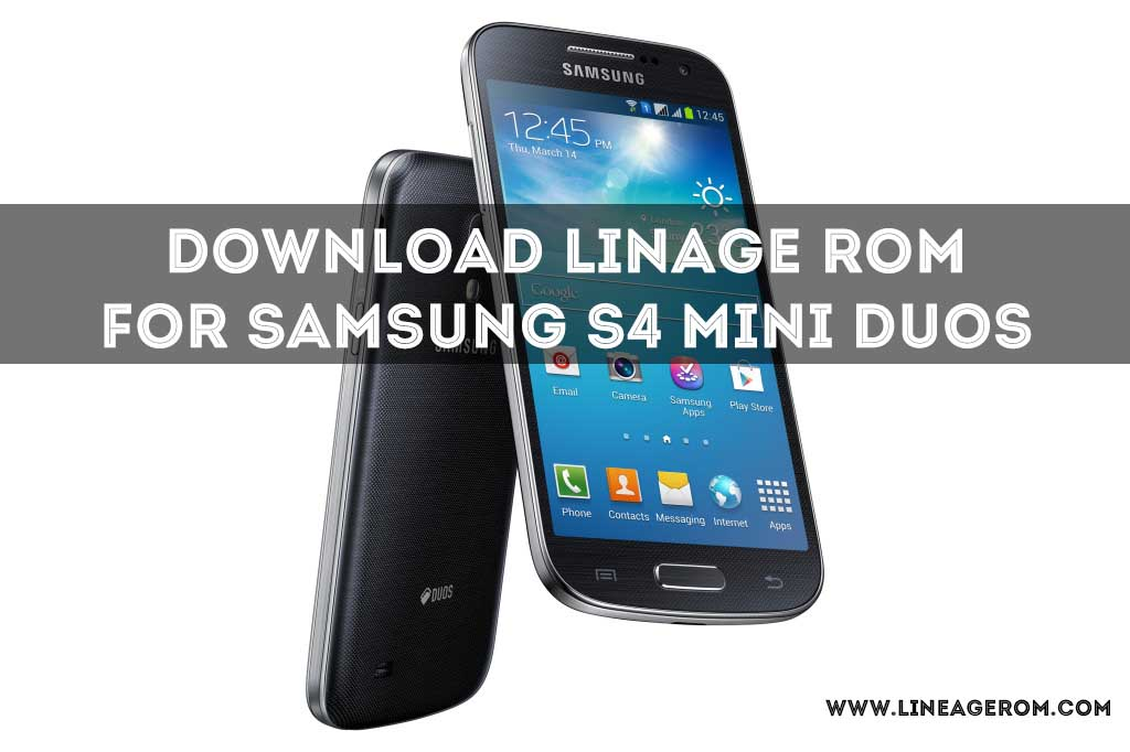 Download Lineageos rom for Samsung S4 Mini Duos [7 1 1
