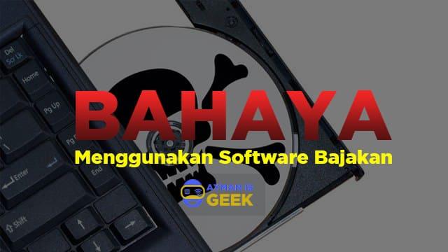 3 Bahaya menggunakan software bajakan!