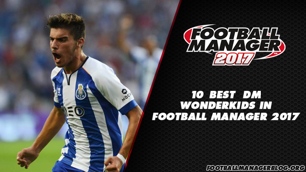 Football Manager 2017 Wonderkids - Defensive Midfielders