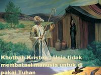 Khotbah Kristen : Usia tidak membatasi manusia untuk di pakai Tuhan