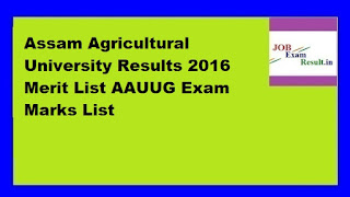 Assam Agricultural University Results 2016 Merit List AAUUG Exam Marks List