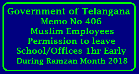 Muslim Employees Permission to leave School/Offices 1hr early during Ramzan Month 2018 Government of Telangana, General Administration Department has issued circular regarding Muslim Employees working in the Government offices/school- given permission to leave office early by 1 hour during the Ramzan month vide the circular memo.406/Spl/2018 Dt:15-05-2018./2018/05/muslim-employees-permission-to-leave-school-offices-1hr-early-during-ramzan-month-2018.html