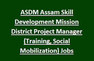 ASDM Assam Skill Development Mission District Project Manager (Training, Social Mobilization) Jobs Recruitment 2017