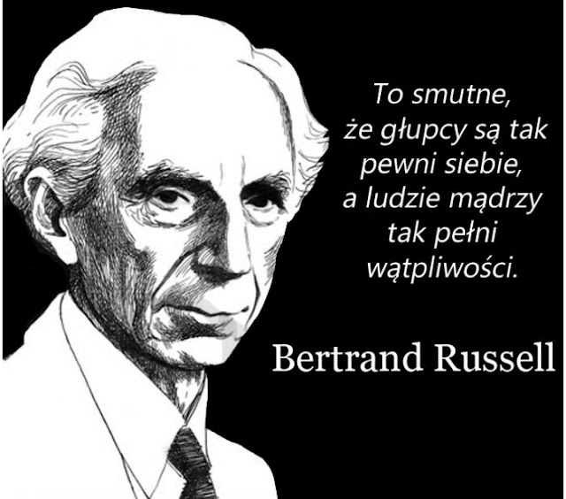 """""""To smutne, że głupcy są tak pewni siebie a ludzie mądrzy tak pełni wątpliwości."""""""