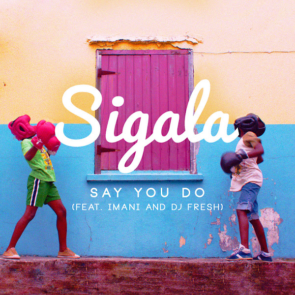 Sigala - Say You Do (feat. DJ Fresh & Imani) [Remixes] - EP Cover