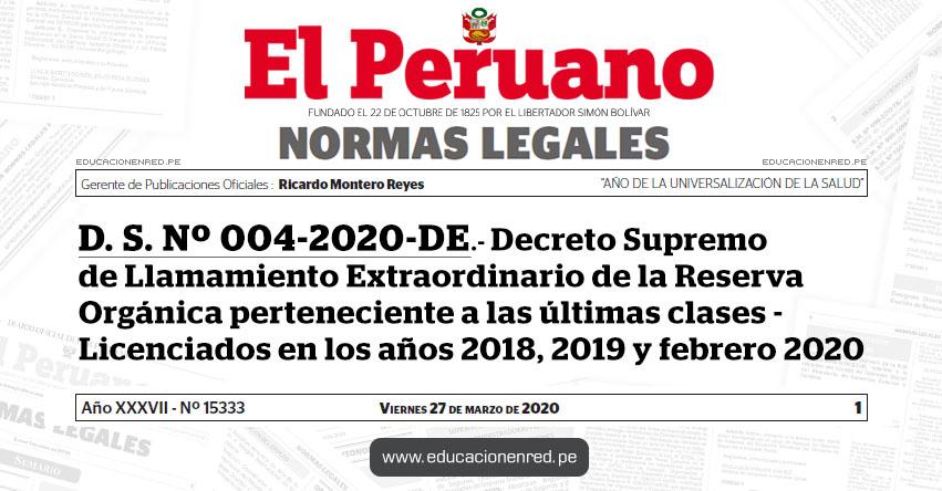 D. S. Nº 004-2020-DE - Decreto Supremo de Llamamiento Extraordinario de la Reserva Orgánica perteneciente a las últimas clases - Licenciados en los años 2018, 2019 y febrero 2020
