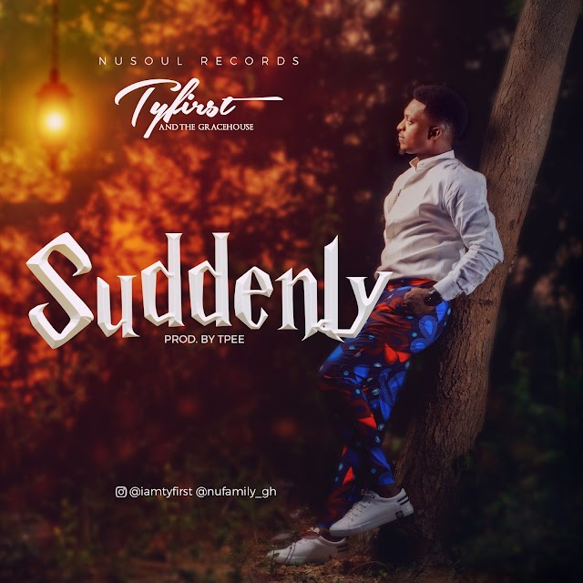 [NEW MUSIC] Audio: Ty First - Suddenly