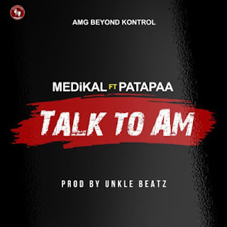 Medikal x Patapaa – Talk To Am