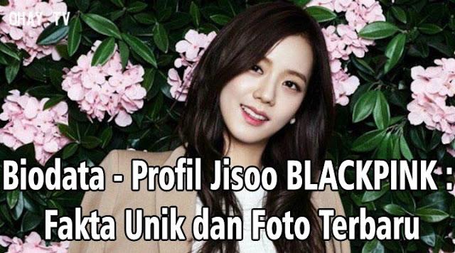 Biodata - Profil Jisoo BLACKPINK : Fakta Unik dan Foto Terbaru