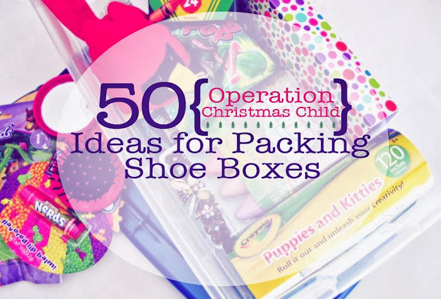 50 Ideas for Packing Shoe-boxes for Operation Christmas Child