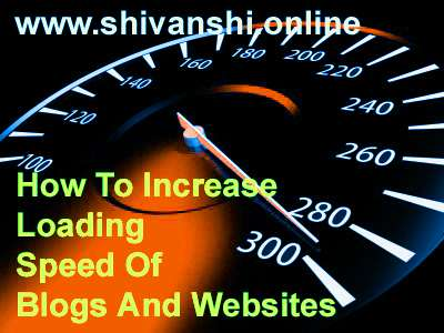 How To Increase Loading Speed Of Blogs And Websites