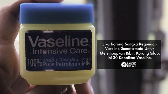 30 Kebaikan Vaseline yang Ramai Terlepas Pandang