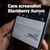 Cara screenshot blackberry Aurora untuk mendapatkan Tangkap layar di BlackBerry Aurora
