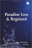 http://www.amazon.in/Paradise-Lost-Regained-Ratnadip-Acharya/dp/9352013174?tag=googinhydr18418-21&tag=googinkenshoo-21&ascsubtag=50aaa121-4673-4834-aca2-e75496d4e98a
