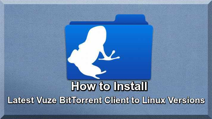 How to Install Latest Vuze BitTorrent Client to Linux Versions