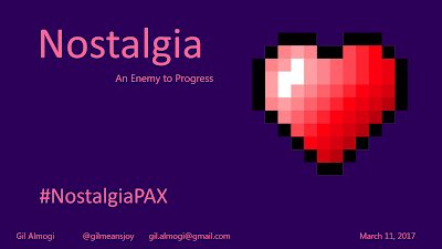 Description: Title slide featuring large, pixelated heart with pink to white gradient coloring, the #NostalgiaPAX hashtag, my name, my Twitter handle @gilmeansjoy, my email address gil.almogi@gmail.com, and the date of the presentation March 11th, 2017.