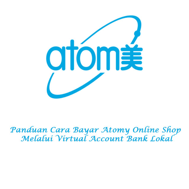 Panduan Cara Bayar Atomy Online Shop Melalui Virtual Account Bank Lokal