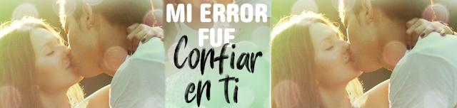 https://elrincondealexiaandbooks.blogspot.com/2018/07/mi-error-fue-confiar-en-ti-de-moruena.html