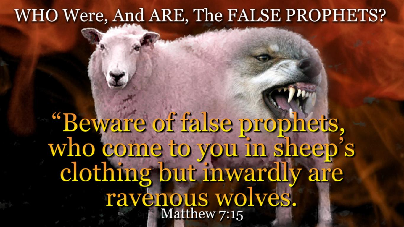 WHO Were And ARE The FALSE PROPHETS?