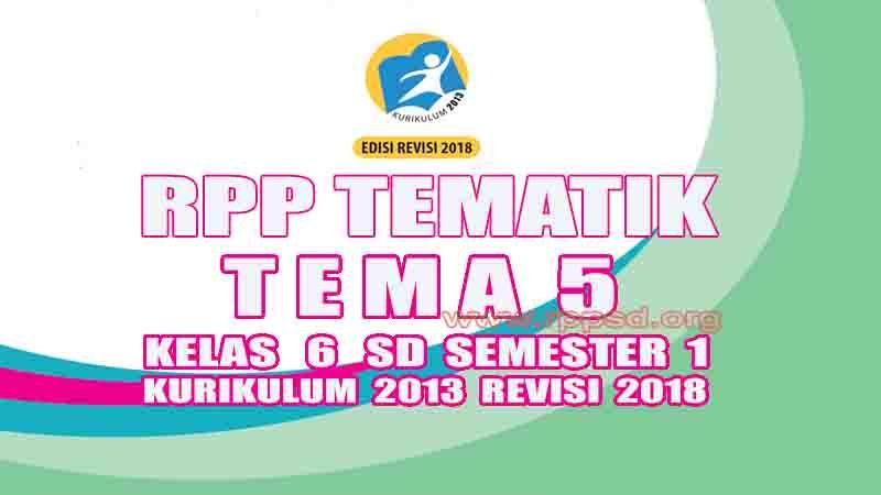 Rpp Tematik Kelas 6 SD Tema 5 Semester 1 Kurikulum 2013 Revisi 2018