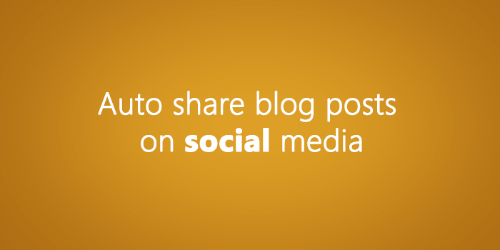 Auto Share Blog Posts on Facebook, Twitter and other Social Media