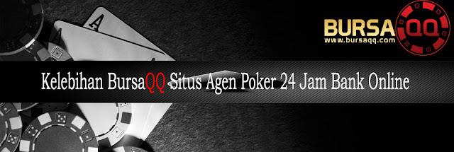 Kelebihan BursaQQ Situs Agen Poker 24 Jam Bank Online