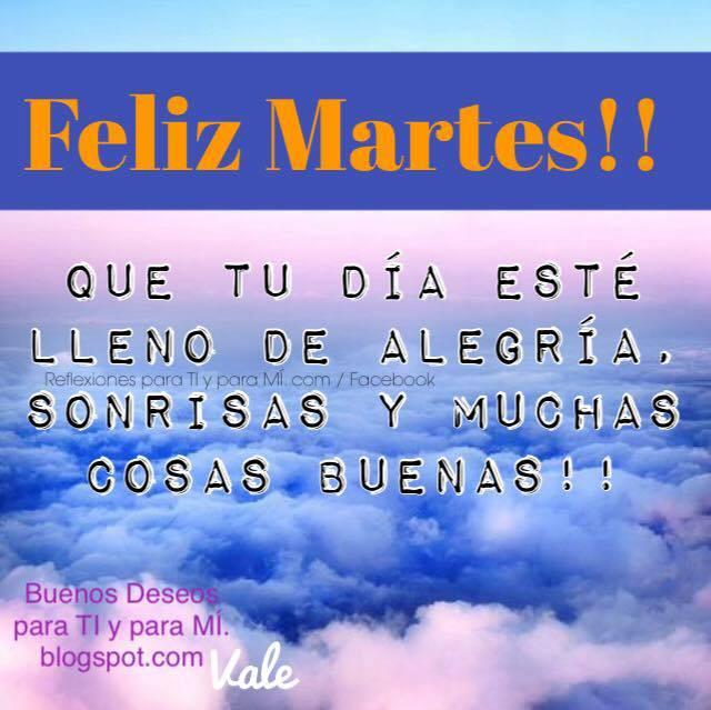 FELIZ MARTES!! Que tu día esté lleno de alegría, sonrisas y muchas cosas buenas.