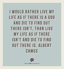 Famous Quotes About Life Changes: i would rather live my life as if there is a God