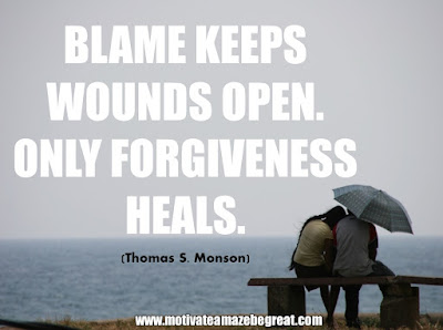 "16 Awesome Quotes To Reach Your Dreams: ""Blame keeps wounds open. Only forgiveness heals."" - Thomas S. Monson"