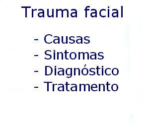 Trauma facial causas sintomas diagnóstico tratamento prevenção riscos complicações