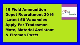 16 Field Ammunition Depot Recruitment 2016 |Latest 56 Vacancies Apply For Tradesman Mate, Material Assistant & Fireman Posts