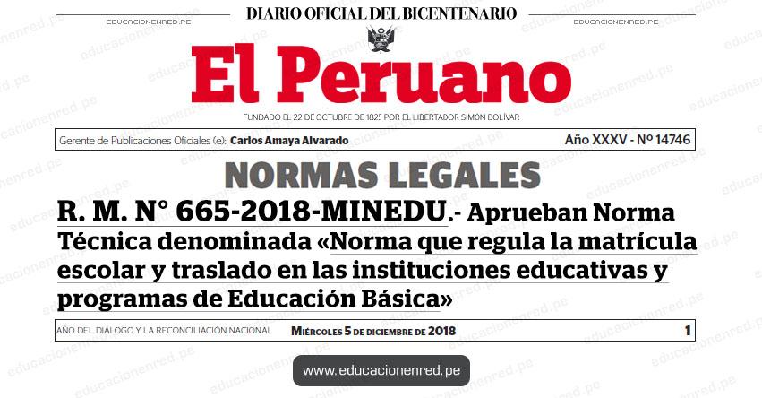 R. M. N° 665-2018-MINEDU - Aprueban Norma Técnica denominada «Norma que regula la matrícula escolar y traslado en las instituciones educativas y programas de Educación Básica» www.minedu.gob.pe