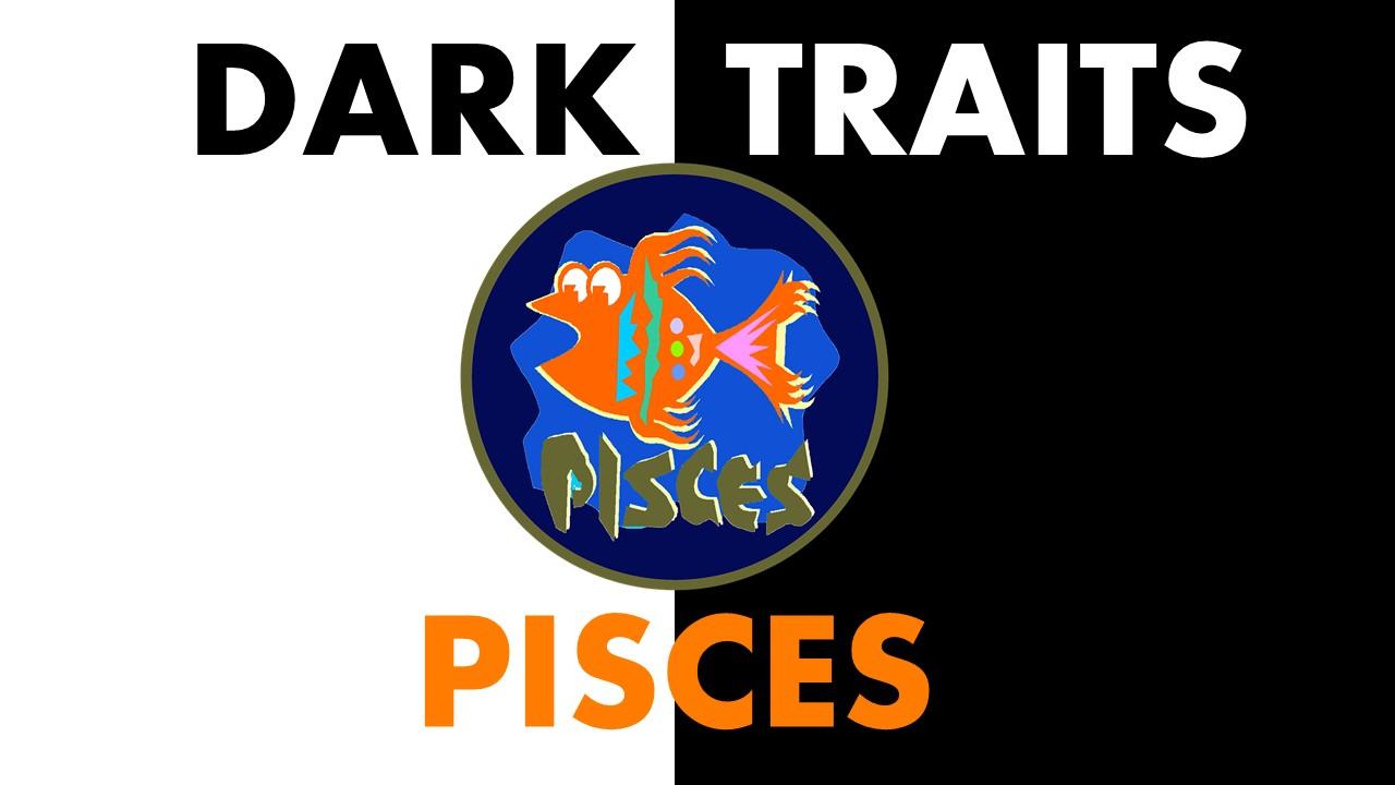 Dark Traits of Pisces Zodiac Sign